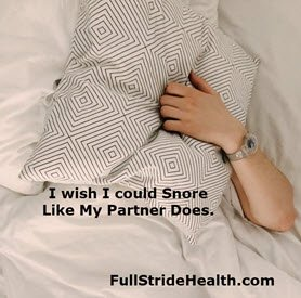 """I wish I could snore like my partner does.""  FullStrideHealth.com"