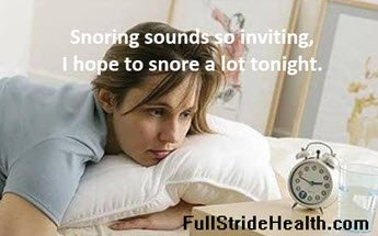 """Snoring sounds so inviting. I hope to snore a lot tonight."" FullStrideHealth.com."