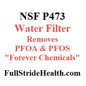 NSF P473 water filter removes PFOA & PFOS Forever Chemicals FullStrideHealth.com