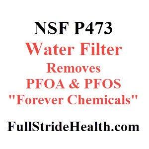 NSF P473 water filter removes PFOA & PFOS Forever Chemicals FullStrideHealth.com